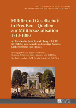 Militär und Gesellschaft in Preußen – Quellen zur Militärsozialisation 1713–1806 von Kloosterhuis,  Jürgen, Kroener,  Bernhard R., Neitmann,  Klaus, Pröve,  Ralf