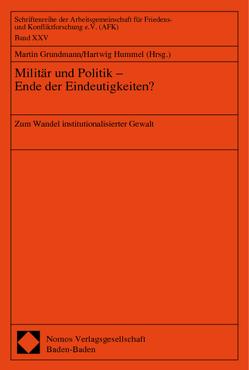 Militär und Politik – Ende der Eindeutigkeiten? von Grundmann,  Martin, Hummel,  Hartwig