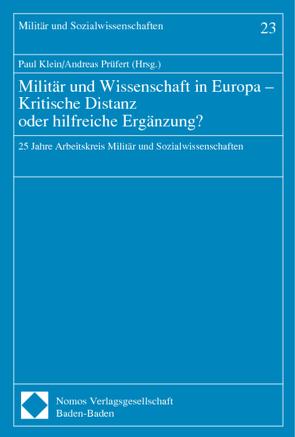 Militär und Wissenschaft in Europa – Kritische Distanz oder hilfreiche Ergänzung? von Klein,  Paul, Prüfert,  Andreas