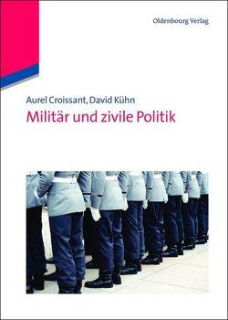 Militär und zivile Politik von Croissant,  Aurel, Kühn,  David