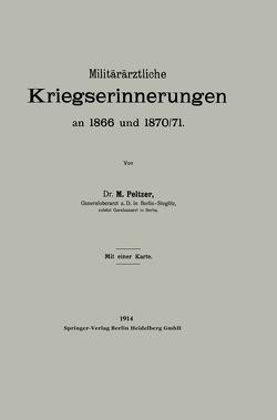 Militärärztliche Kriegserinnerungen an 1866 und 1870/71 von Peltzer,  Max