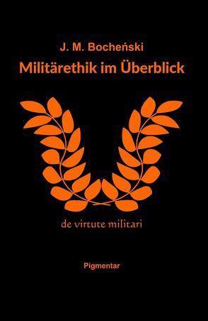 Militärethik im Überblick von Bochenski,  J.M., Ruppik,  Barbara