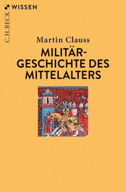 Militärgeschichte des Mittelalters von Clauss,  Martin