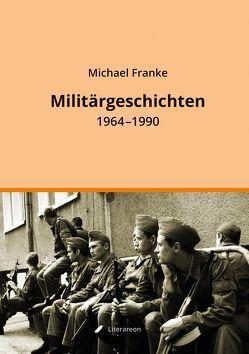 Militärgeschichten von Franke,  Michael