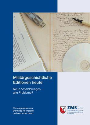 Militärgeschichtliche Editionen heute von Hochstetter,  Dorothee, Kranz,  Alexander
