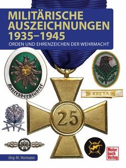 Militärische Auszeichnungen 1935-1945 von Hormann,  Jörg-Michael