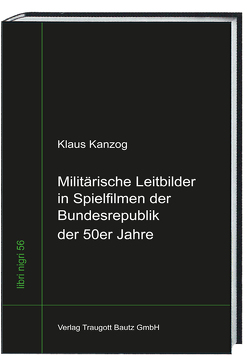 Militärische Leitbilder in Spielfilmen der Bundesrepublik der 50er Jahre von Kanzog,  Klaus, Sepp,  Hans Rainer