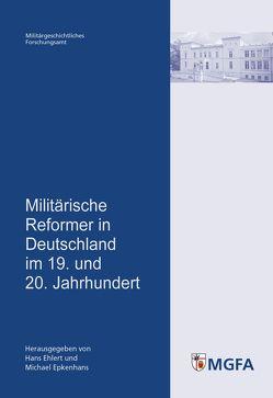 Militärische Reformer in Deutschland im 19. und 20. Jahrhundert von Epkenhans,  Michael