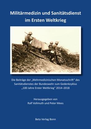Militärmedizin und Sanitätsdienst im Ersten Weltkrieg von Mees,  Dr. Peter, Vollmuth,  Prof. Dr. Ralf