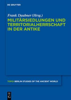 Militärsiedlungen und Territorialherrschaft in der Antike von Daubner,  Frank