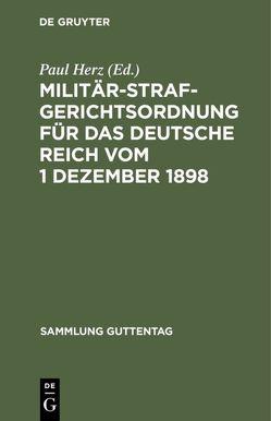 Militärstrafgerichtsordnung für das Deutsche Reich vom 1 Dezember 1898 von Herz,  Paul