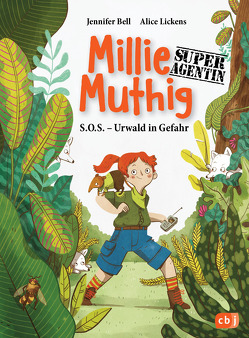 Millie Mutig, Super-Agentin – S.O.S. Urwald in Gefahr von Bell,  Jennifer, Christians,  Julia, Franz,  Birgit, Lickens,  Alice