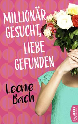 Millionär gesucht, Liebe gefunden von Bach,  Leonie