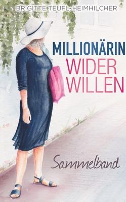 Millionärin wider Willen von Teufl-Heimhilcher,  Brigitte