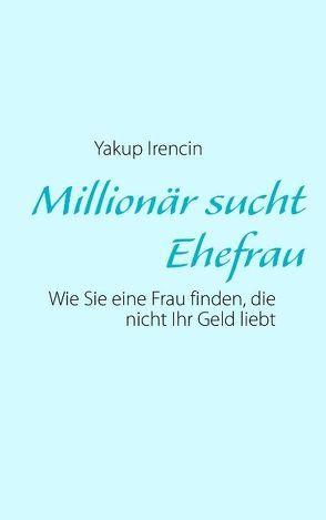 Millionär sucht Ehefrau von Irencin,  Yakup