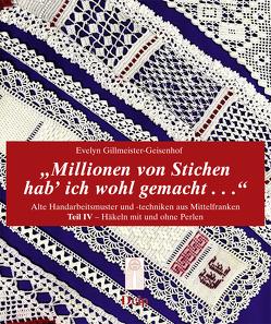 Millionen von Stichen hab' ich wohl gemacht… von Gillmeister-Geisenhof,  Evelyn