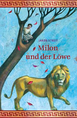 Milon und der Löwe von Sauvant,  Henriette, Streit,  Jakob