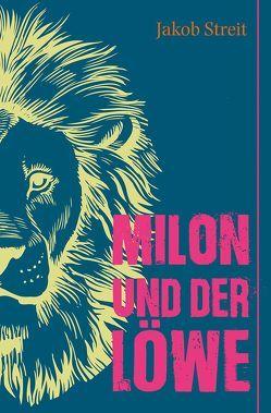 Milon und der Löwe von Streit,  Jakob
