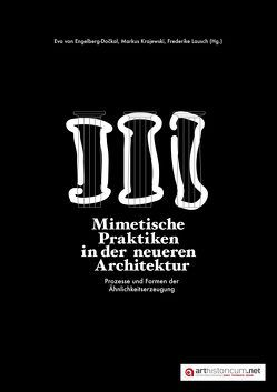 Mimetische Praktiken in der neueren Architektur von Krajewski,  Markus, Lausch,  Frederike, von Engelberg-Dockal,  Eva