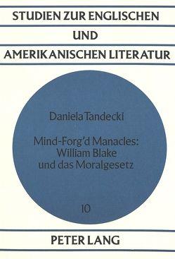 Mind-Forg'd Manacles: William Blake und das Moralgesetz von Tandecki,  Daniela