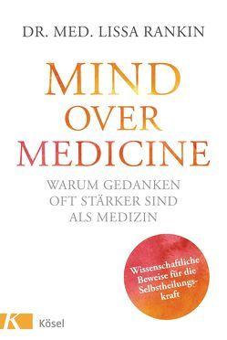 Mind over Medicine – Warum Gedanken oft stärker sind als Medizin von Rahn-Huber,  Ulla, Rankin,  Lissa