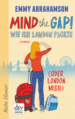 Mind the Gap! Wie ich London packte (oder London mich) von Abrahamson,  Emmy, Stohner,  Anu