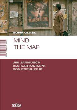 Mind the map. Jim Jarmusch als Kartograph von Popkultur von Glasl,  Sofia