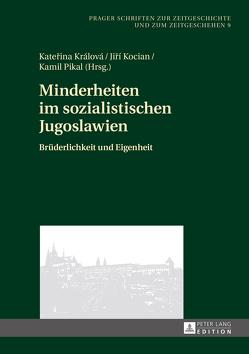 Minderheiten im sozialistischen Jugoslawien von Kocian,  Jirí, Králová,  Katerina, Pikal,  Kamil