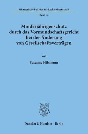 Minderjährigenschutz durch das Vormundschaftsgericht bei der Änderung von Gesellschaftsverträgen. von Hilsmann,  Susanne