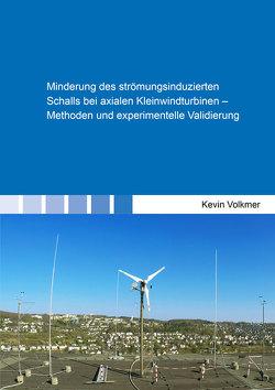 Minderung des strömungsinduzierten Schalls bei axialen Kleinwindturbinen – Methoden und experimentelle Validierung von Volkmer,  Kevin