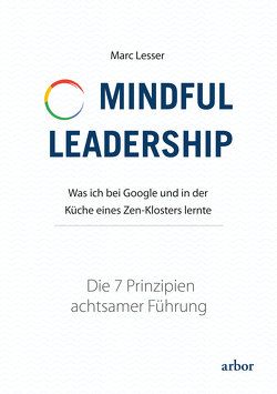 Mindful Leadership – die 7 Prinzipien achtsamer Führung von Lesser,  Marc, Schaefer,  Mike, Siegel,  Daniel