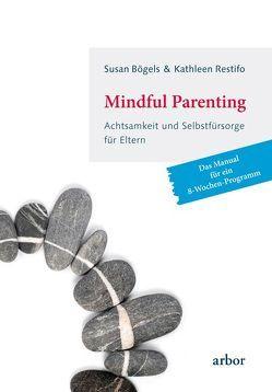 Mindful Parenting – Achtsamkeit und Selbstfürsorge für Eltern von Bögels,  Susan, Fuchs,  Dörte, Restifo,  Kathleen