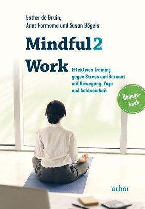 Mindful2Work von Bögels,  Susan, De Bruin,  Esther, Formsma,  Anne, Lademacher,  Anja