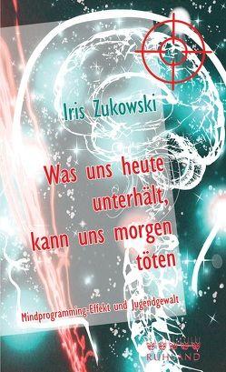 Was uns heute unterhält, kann uns morgen töten von Zukowski,  Iris
