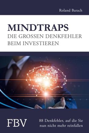 Mindtraps – Die großen Denkfehler beim Investieren von Barach,  Roland