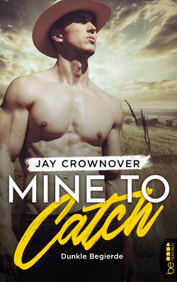 Mine to Catch – Dunkle Begierde von Crownover,  Jay, Link,  Michaela