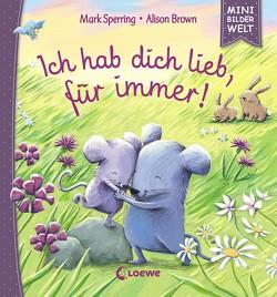 Mini-Bilderwelt – Ich hab dich lieb, für immer! von Brown,  Alison, Grimm,  Sandra, Sperring,  Mark