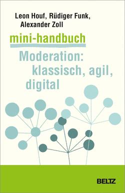 Mini-Handbuch Moderation: klassisch, agil, digital von Funk,  Rüdiger, Houf,  Leon, Zoll,  Alexander