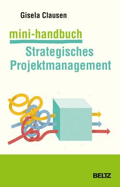 Mini-Handbuch Strategisches Projektmanagement von Clausen,  Gisela
