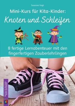 Mini-Kurs für Kita-Kinder: Knoten und Schleifen von Vogt,  Susanne