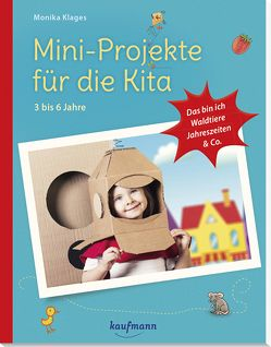 Mini-Projekte für die Kita: 3 – 6 Jahre von Klages,  Monika