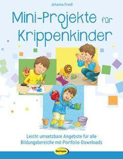 Mini-Projekte für Krippenkinder von Friedl,  Johanna, Robitzky,  Marc