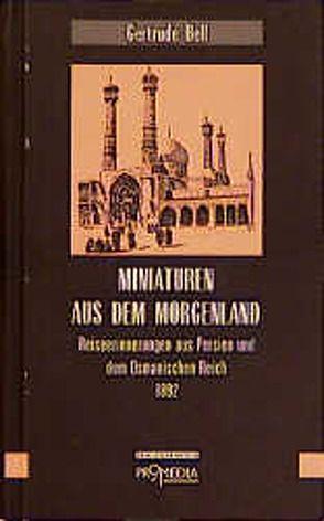 Miniaturen aus dem Morgenland von Bell,  Gertrude, Habinger,  Gabriele