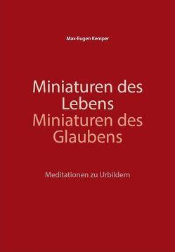 Miniaturen des Lebens – Miniaturen des Glaubens von Kemper,  Max-Eugen