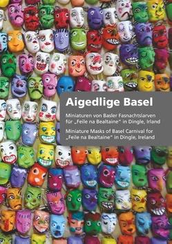 Miniaturen von Larven der Basler Fasnacht für Feile na Bealtaine in Dingle, Irland von Basel,  Aigedlige, Monnerat,  Roger