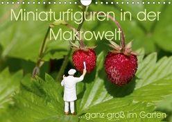 Miniaturfiguren in der Makrowelt …ganz groß im Garten (Wandkalender 2018 DIN A4 quer) von abels,  stephi