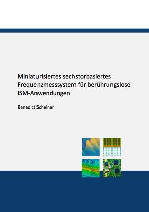 Miniaturisiertes sechstorbasiertes Frequenzmesssystem für berührungslose ISM-Anwendungen von Scheiner,  Benedict