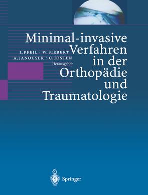 Minimal-invasive Verfahren in der Orthopädie und Traumatologie von Janousek,  A., Josten,  C., Pfeil,  J., Siebert,  W.