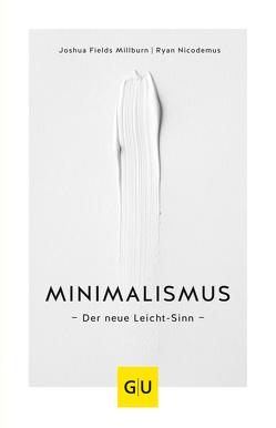 Minimalismus von Fields Millburn,  Joshua, Nicodemus,  Ryan