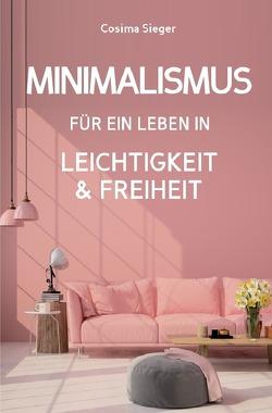 Minimalismus: DER NEUE MINIMALISMUS FÜR EIN LEBEN IN LEICHTIGKEIT UND FREIHEIT! Reduziert leben statt Chaos oder Hardcore Minimalismus! von Sieger,  Cosima